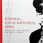 """Raamatu """"Kindral, kes ei soovinud sõda"""" (2007) esikaas. Foto: https://www.raamatutuba.ee/et/a/kindral-kes-ei-soovinud-soda.-makoto-onodera-%E2%80%93-jaapani-sojavaeatasee-riias-tallinnas-ja-stockholmis"""